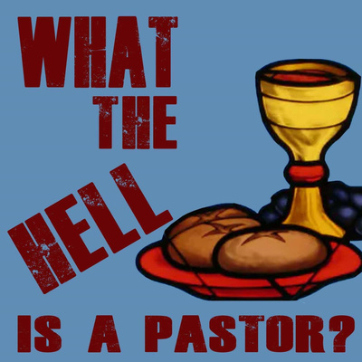 What the Hell is a Pastor?