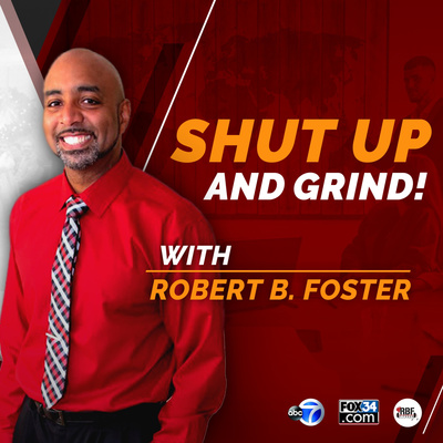 Shut Up And GRIND with Robert B. Foster