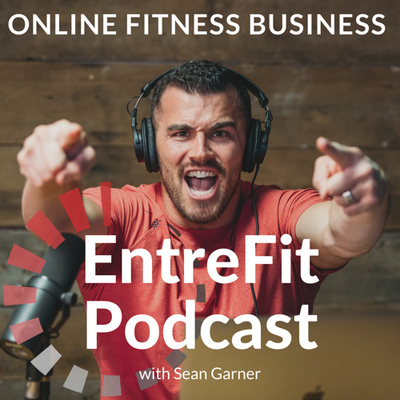 EntreFit Podcast - Online Fitness Business Coaching For REAL Fit Pros