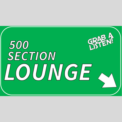 The 500 Section Lounge Podcast