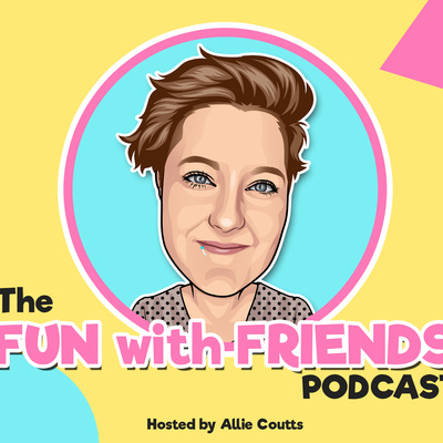 The Fun with Friends Podcast