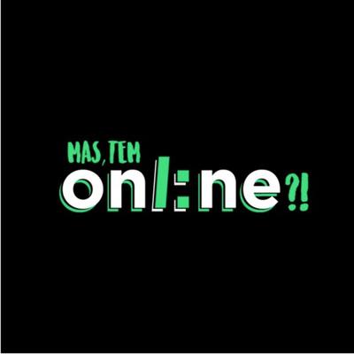 Mas, Tem Online?!