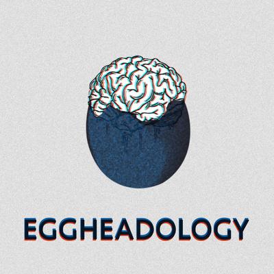 EGGHEADOLOGY
