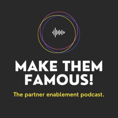 """""""Make Them Famous!"""" - For better partnerships."""