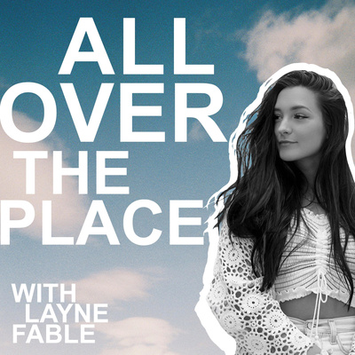 All Over The Place with Layne Fable