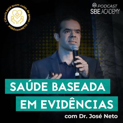 Saúde Baseada em Evidências com Dr. José Neto: Ciência para quem cuida de gente