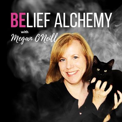 Belief Alchemy with Megan O'Neill