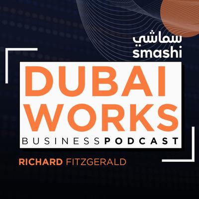 DUBAI WORKS Business Podcast