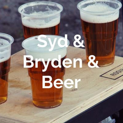 Syd & Bryden & Beer