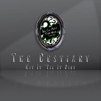 The Bestiary: Hit It 'Til It Dies