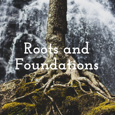 Roots and Foundations