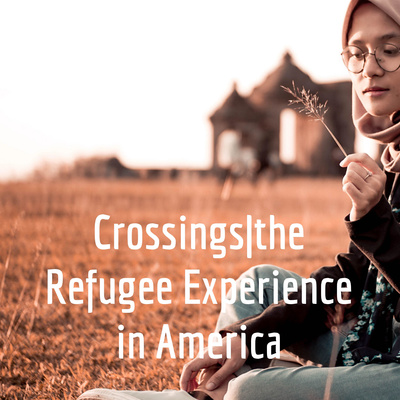 Crossings the Refugee Experience in America