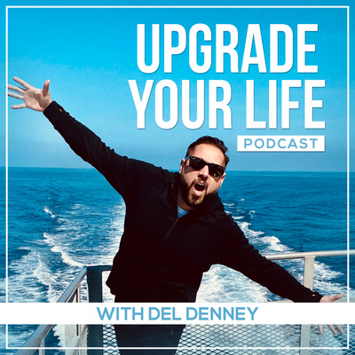 Upgrade Your Life Podcast with Del Denney