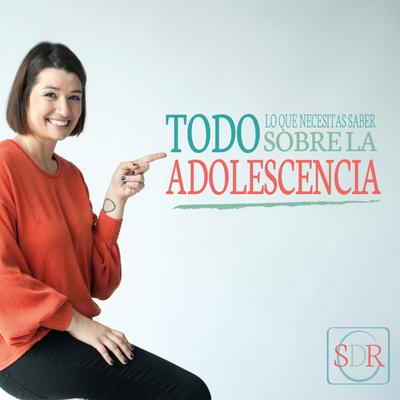 Conoce y entiende la ADOLESCENCIA con Sara Desirée Ruiz