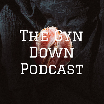 The Gyn Down Podcast
