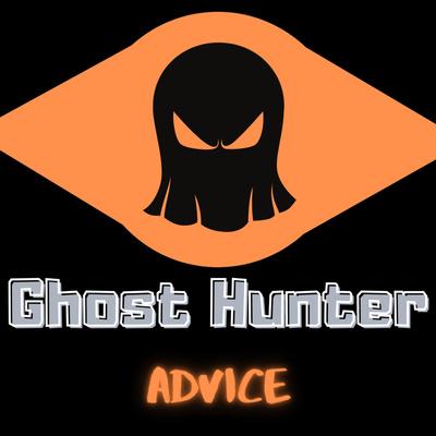 Ghost Hunter Advice