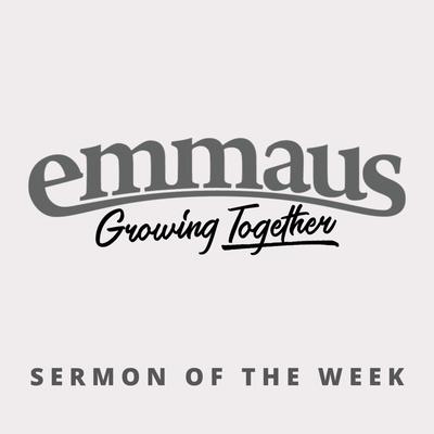 Emmaus Church Sermons