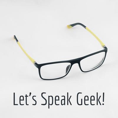 Let's Speak Geek!