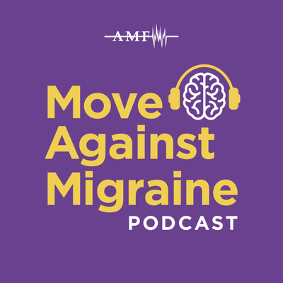 Move Against Migraine: A Podcast by the American Migraine Foundation