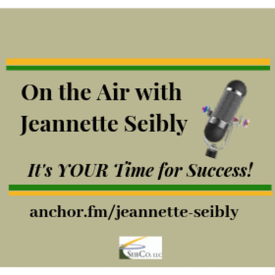 On the Air with Jeannette Seibly! It's Your Time for Success!