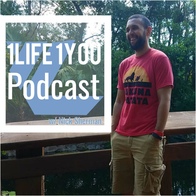 1 Life 1 You Podcast w/ Nick Sherman