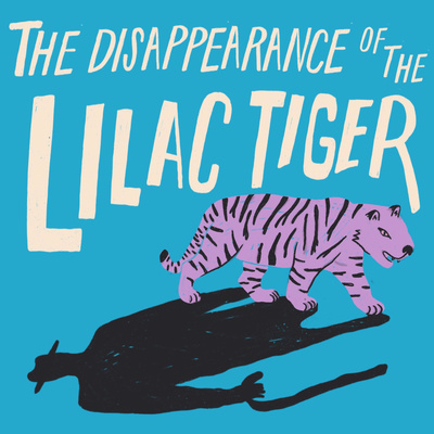 The Disappearance of the Lilac Tiger