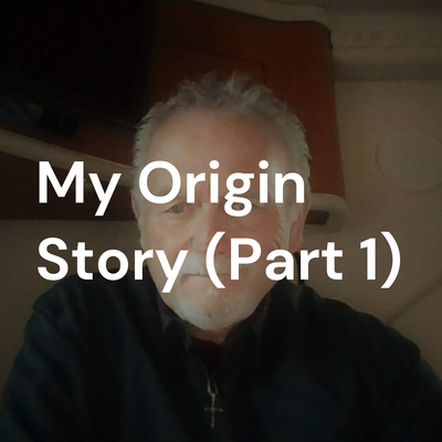 My Origin Story (Part 1)