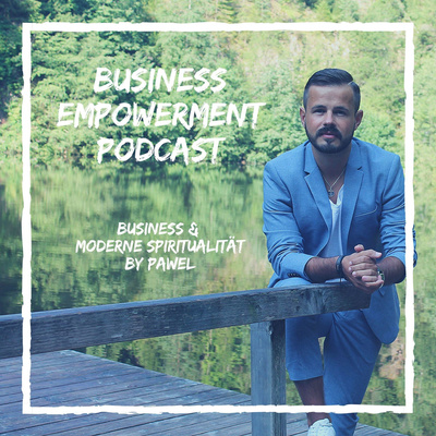 BUSINESS EMPOWERMENT - Der Podcast für moderne Spiritualität & Business