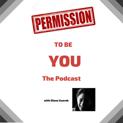 Permission to Be You - The Podcast Diane Xuereb