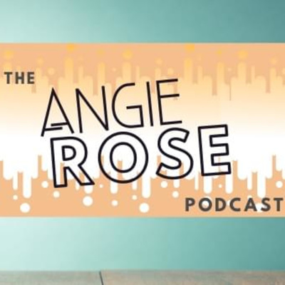 The Angie Rose Podcast