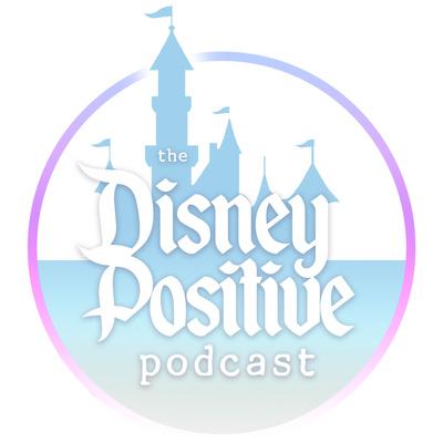 The Disney Positive Podcast