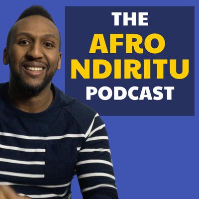 The Afro Ndiritu Podcast