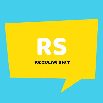 Regular Sh!t