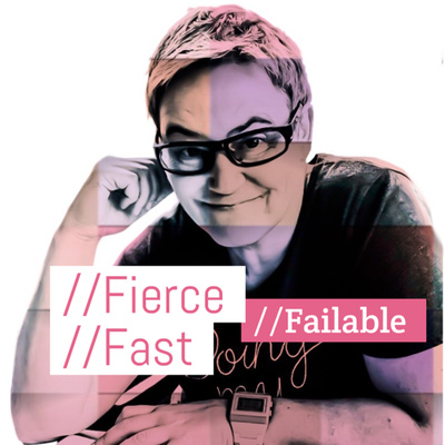 // Fierce // Fast // Failable