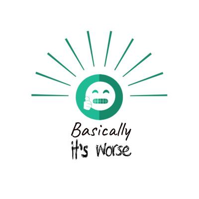Basically It's Worse