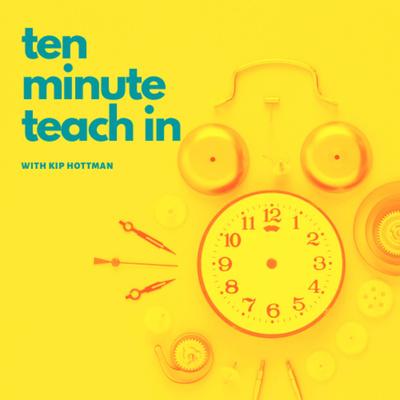 Ten Minute Teach In