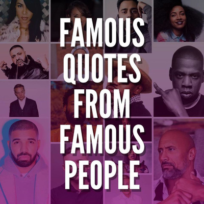 Famous Quotes from Famous People