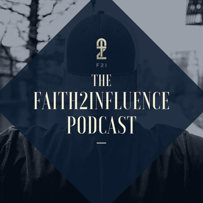 The Faith2Influence Podcast