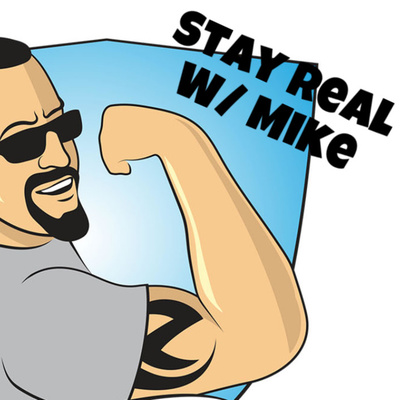 Stay Real with Mike