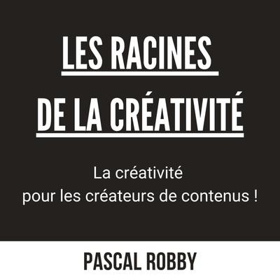 Les Racines de la Créativité par Pascal Robby