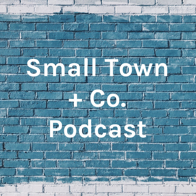 Small Town + Co. Podcast