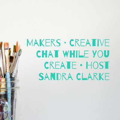 Makers · Creative Chat While You Create • Host Sandra Clarke