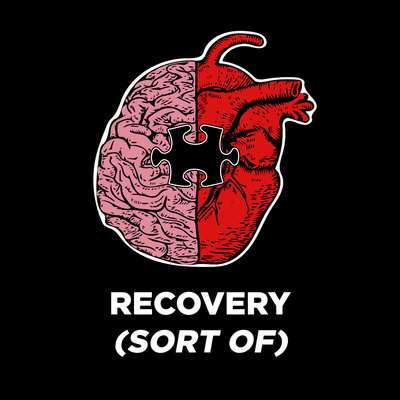 Recovery (Sort Of) - The Podcast
