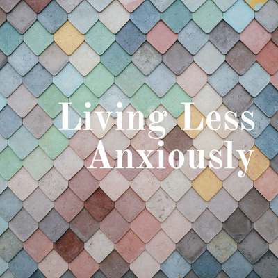Living Less Anxiously