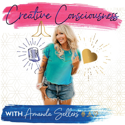 Creative Consciousness - with Amanda Sellers