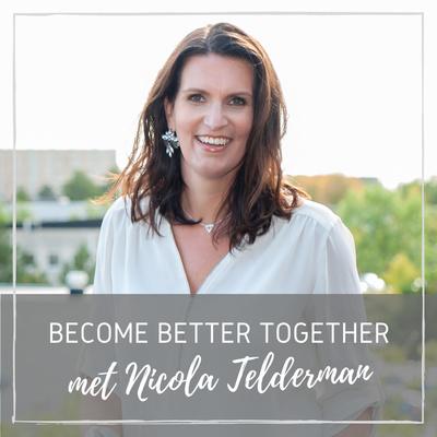 Become Better Together - Podcast met Nicola Telderman
