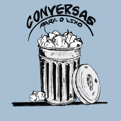 Conversas Para o Lixo