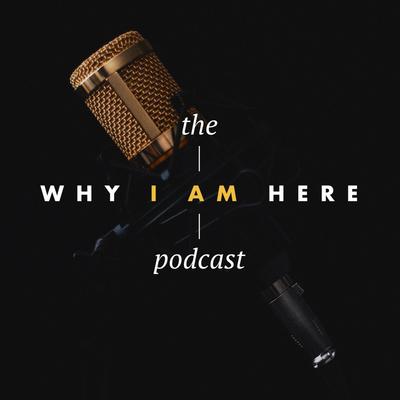 Why I Am Here
