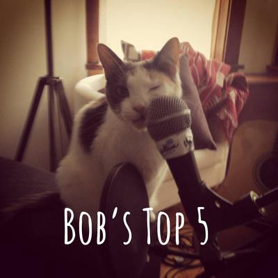 Bob's Top 5