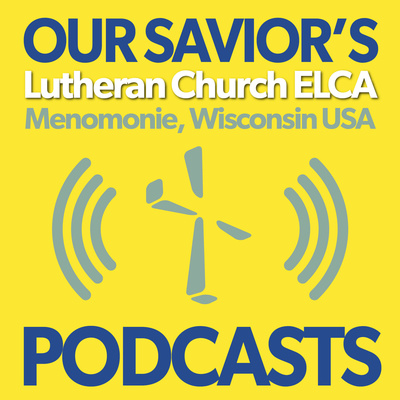 Our Savior's Lutheran Church Podcasts | Menomonie, Wisconsin